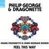 "PHILIP GEORGE & DRAGONETTE ""Feel This Way"" (Mark Picchiotti RMX)"