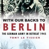 With Our Backs to Berlin: The German Army in Retreat 1945  download pdf