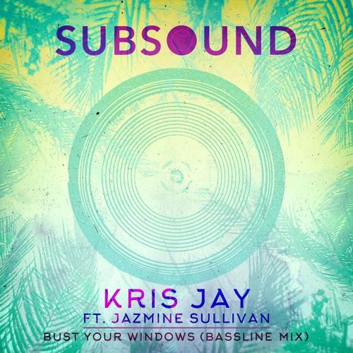 Kris Jay Ft. Jazmine Sullivan - Bust Your Windows (Bassline Mix)
