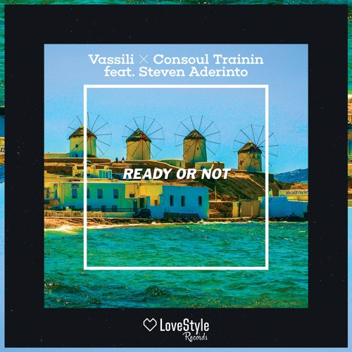Thumbnail Vassili Amp Consoul Trainin Feat Steven Aderinto Ready Or Not Radio Edit Out Now
