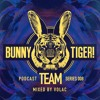 Bunny Tiger Team Podcast #008 Mixed By Volac [FREE DOWNLOAD!]