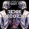 Byred, Reden & ALEX T - We Got This [Ridge Records]