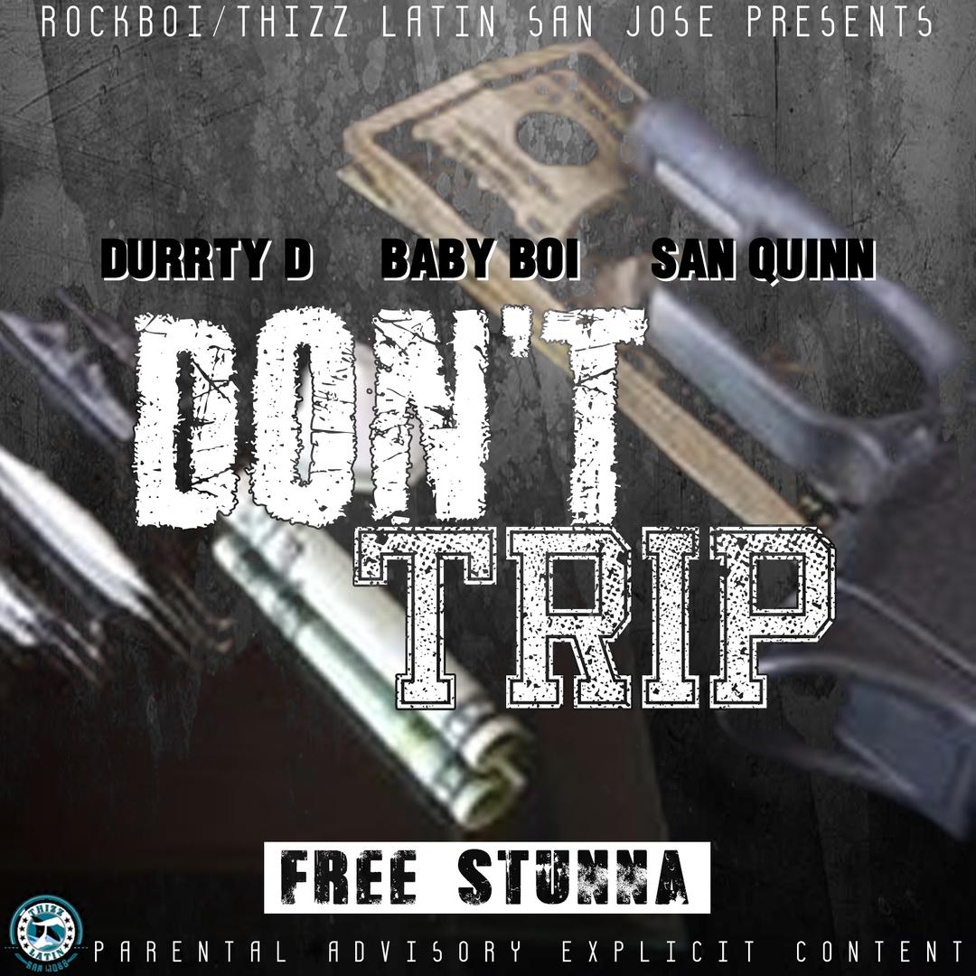 Durrty D x Baby Boi x San Quinn - Don't Trip [Thizzler.com Exclusive]