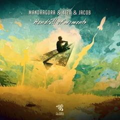 Jacob & 4i20 & Mandragora  - A Handful Of Moments (Original Mix)