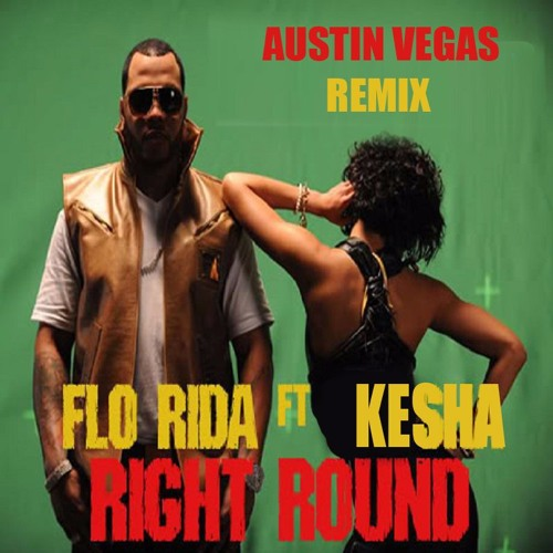 Flo Rida Ft Kesha Right Round Austin Vegas Remix Free Download By Austin Vegas