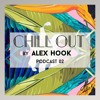 Alex Hook - Chill Out Podcast 02 mp3