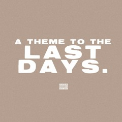 a theme to the last days.