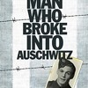 The Man Who Broke Into Auschwitz  download pdf