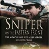 Sniper on the Eastern Front: The Memoirs of Sepp Allerberger, Knight s Cross  download pdf