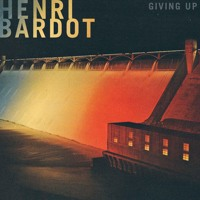 Henri Bardot - Giving Up