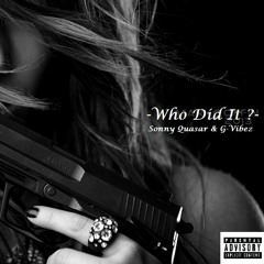 """Who Did It ?"" Sonny Quasar ft. G - Vibez (Prod. by OneDah)"