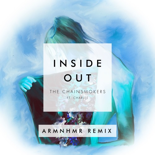 ARMNHMR The Chainsmokers ft. Charlee Inside Out (ARMNHMR Remix) soundcloudhot
