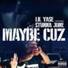 Lil Yase - Maybe Cuz Ft. Stunna June