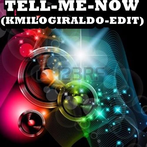 TELL ME NOW - (KMILOGIRALDO EDIT)