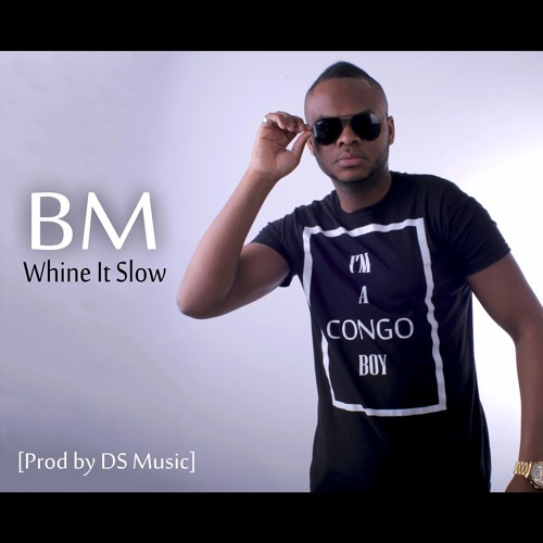 BM - Whine It Slow