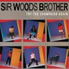 Sir Woods Brother - Try The Champaign Again