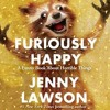 FURIOUSLY HAPPY By Jenny Lawson, Read By Jenny Lawson