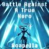Battle Against A True Hero Acapella [Smooth McGroove+Aria R]