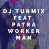 DJ Turmix Feat. Patra - Worker Man
