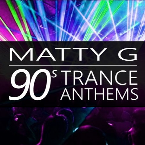 90s Trance Anthems By Matty G
