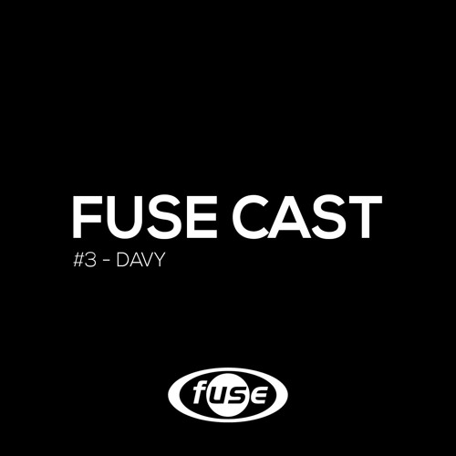 Fuse Cast - DAVY #3
