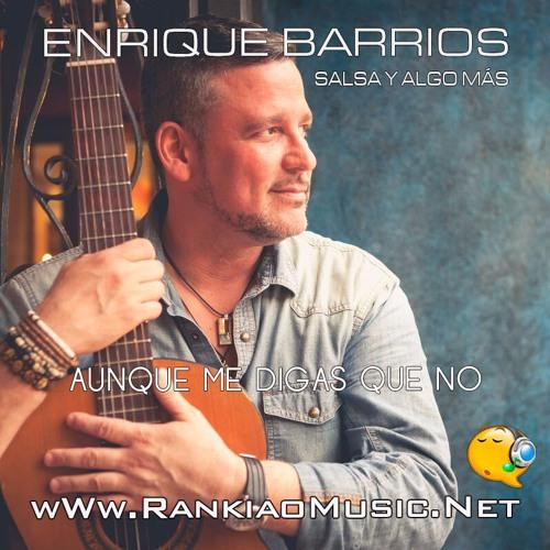 Enrique Barrios - Aunque Me Digas Que No [[wWw.RankiaoMusic.Net]]