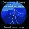 Calvin Harris Ft. Rihanna - This Is What You Came For (Samuel James Remix)[FREE DOWNLOAD]