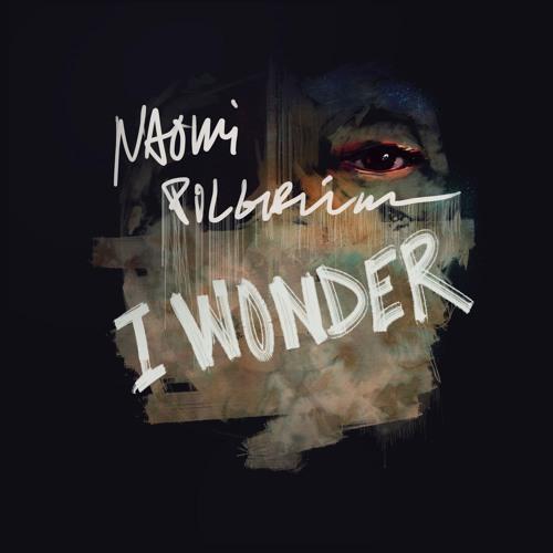 Naomi Pilgrim - I Wonder