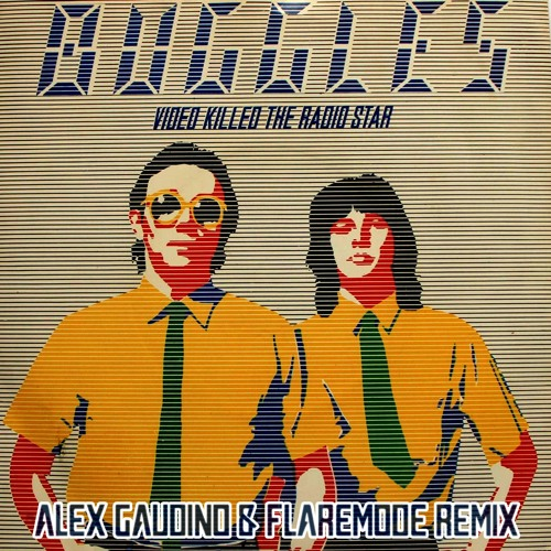 The Buggles Video Killed The Radio Star Alex Gaudino Flaremode Remix By Flλremode