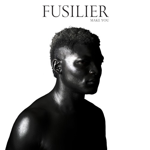 "Fusilier ""Make You"" (single edit)"
