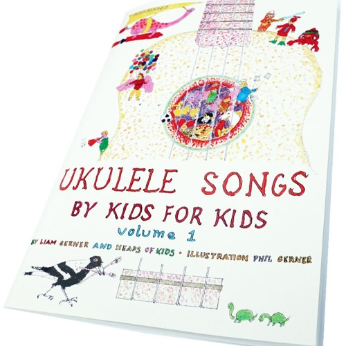 UKULELE SONGS BY KIDS FOR KIDS by Liam Gerner and Heaps Of Kids