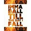 Imma Ball Till The Day I Fall