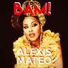 Alexis Mateo - bam! (LYRIC CONTEST: OPEN