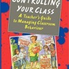 Controlling your Class: A Teacher s Guide to Managing Classroom Behavior download pdf