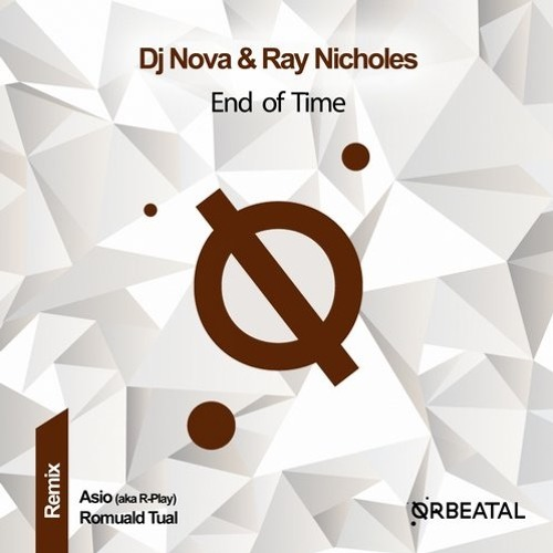 ORB15 Ray Nicholes & DJ Nova (Miami) - End Of Time (Romuald Tual - remix)