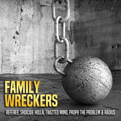 Family Wreckers - Referee, Shuicide Holla, Twizted Mind, Proph the Problem & Radius
