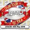 Talkin Comic-Con: A Cup O Tea with An Englishman In San Diego (15th May 2016)