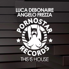 Luca Debonaire & Angelo Frezza - This Is House (Original Mix) OUT MAY 27 ON TRAXSOURCE EXCLUSIVE!