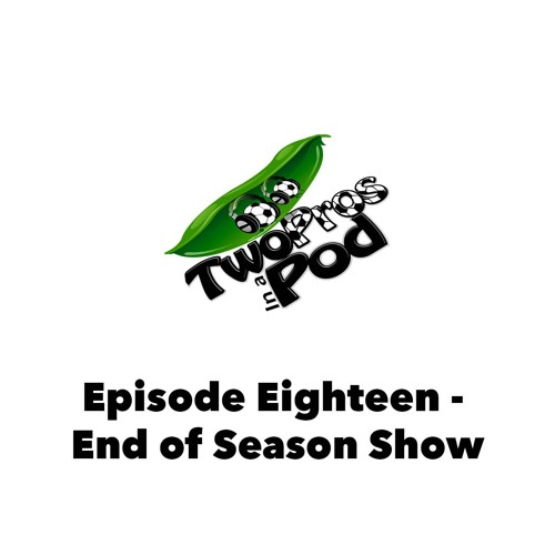 Episode 18 - End of Season Show