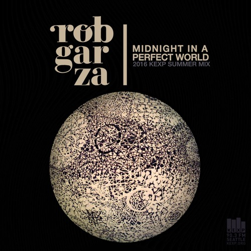 Rob Garza - Midnight in a Perfect World Mix