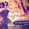 Ijazat (One Night Stand)- DJ Kuldeep Remix