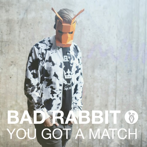 You Got A Match - BAD RABBIT