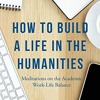 How to Build a Life in the Humanities: Meditations on the Academic Work-Life Balance  download pdf
