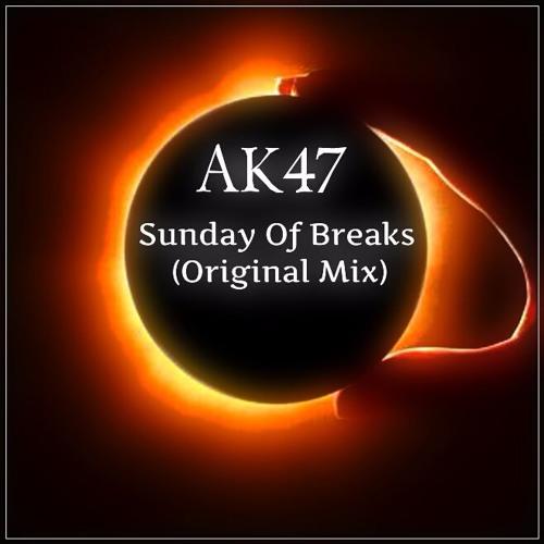 AK47 - Sunday Of Breaks (Original Mix)2016 [Free Download]