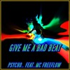 PSYCHO.. FEAT..MC FREEFLOW - GIVE ME A BAD BEAT