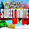 Pintsize And Dispatch - Sweet Mate (full track - uncensored)