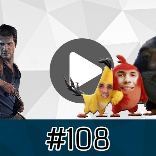 #108 - Pedreiros Creed, Uncharted 4, Angry Birds é melhor do que Batman v Superman