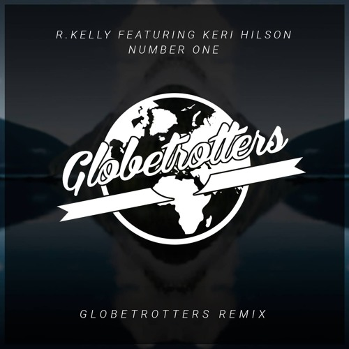 R  Kelly Ft  Keri Hilson - Number One (Globetrotters Remix) by