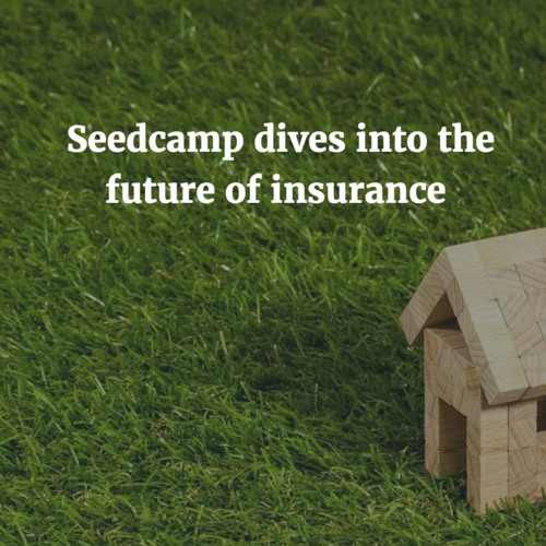 Seedcamp Dives into the Future of Insurance