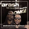 Arash Feat Snoop Dogg - OMG (Alex2Rome™ & Mc-Dj Raymond Mashup)- PREVIEW